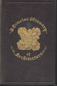 """image of """"A Concise Glossary of Terms Used in Grecian, Roman, Italian and Gothic Architecture """""""