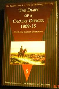 The Diary of a Cavalry Officer: in the Peninsular and Waterloo Campaigns, 1809-1815 (the Spellmount Library of Military History)