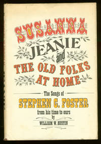 "Susanna,"" ""Jeanie,"" and ""The Old Folks at Home"": The Songs of Stephen C. Foster From His Time to Ours"