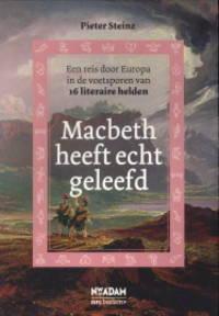 Macbeth heeft echt geleefd. Een reis door Europa in de voetsporen van 16 literaire helden