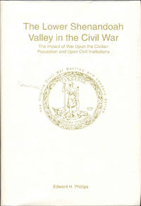 image of The Lower Shenandoah Valley in the Civil War: The Impact of War Upon the Civilian Population and Upon Civil Institutions