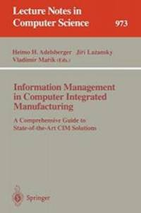 Information Management in Computer Integrated Manufacturing: A Comprehensive Guide to State-of-the-Art CIM Solutions (Lecture Notes in Computer Science) by Springer - 2008-06-13