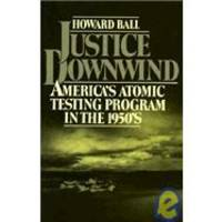 Justice Downwind: America's Atomic Testing Program in the 1950s