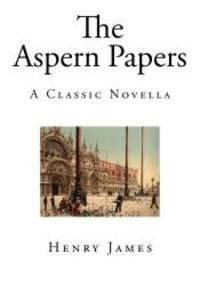 The Aspern Papers: A Classic Novella (Henry James - The Aspern Papers)