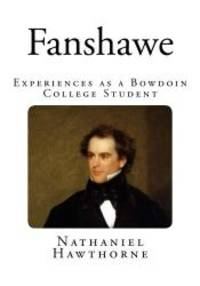 Fanshawe: Experiences as a Bowdoin College Student by Nathaniel Hawthorne - 2014-09-03