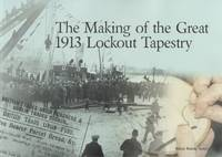 The Making of the Great 1913 Lockout Tapestry.