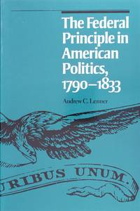 The Federal Principle In American Politics, 1790-1833