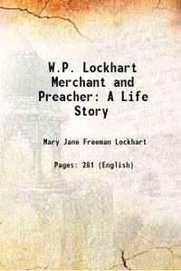 W.P. Lockhart Merchant and Preacher A Life Story 1895