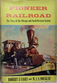 image of Pioneer Railroad:  The Story of the Chicago and North Western System