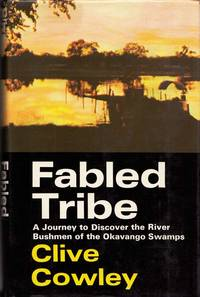 Fabled Tribe A journey to discover the river bushmen of the Okavango Swamps