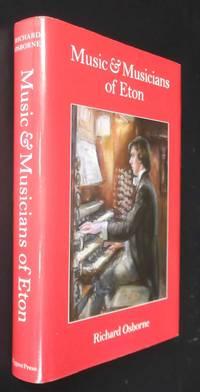 Music and Musicians of Eton by Richard Osborne - First Edition - 2012 - from Denton Island Books (SKU: dscf9540)