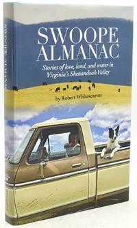 [SHENANDOAH VALLEY] [SIGNED] [AGRICULTURE] SWOOPE ALMANAC: STORIES OF LOVE, LAND AND WATER IN VIRGINIA'S SHENANDOAH VALLEY