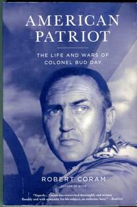 American Patriot: The Life and Wars of Colonel Bud Day by  Robert Coram - Paperback - 1st paperback printing - 2007 - from Barbarossa Books Ltd. (SKU: 72267)