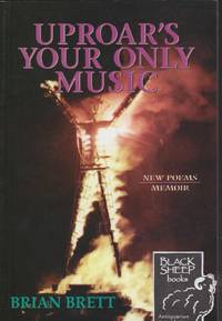 Uproar's Your Only Music by  Brian Brett - Paperback - Signed - 2004 - from Black Sheep Books (SKU: 017284)