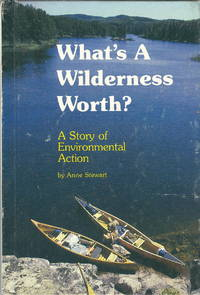 What's A Wilderness Worth? A Story of Environmental Action by  Anne Stewart - Hardcover - 1979 - from M Hofferber Books and Biblio.com