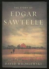 The Story of Edgar Sawtelle by  David WROBLEWSKI - Signed First Edition - 2008 - from Between the Covers- Rare Books, Inc. ABAA (SKU: 371137)