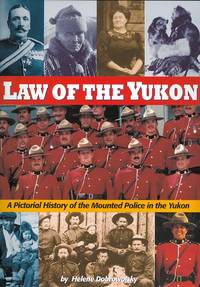 image of LAW OF THE YUKON:  A PICTORIAL HISTORY OF THE MOUNTED POLICE IN THE YUKON.