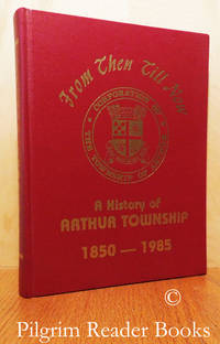 From Then Till Now, A History of Arthur Township 1850-1985.