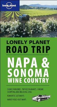 Napa and Sonoma Wine Country (Lonely Planet Road Trip)