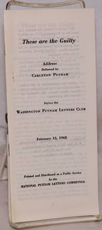 image of These are the guilty: Address delivered by Carleton Putnam before the Washington Putnam Letters Club, Fabruary 12, 1963