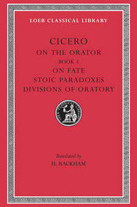 Rhetorical Treatises: Book III, De Fato v. 4: De Oratore (Loeb Classical Library)