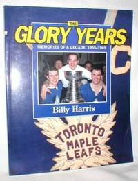 The Glory Years; Memories of a Decade, 1955-1965 (Toronto Maple Leafs) by  Billy Harris - Paperback - First (Number Line Begins with 1) - 1989 - from Dave Shoots, Bookseller and Biblio.com