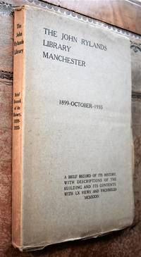 THE JOHN RYLANDS LIBRARY MANCHESTER: 1899 - 1935. A brief record of its history with descriptions...