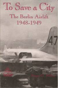 image of TO SAVE A CITY: The Berlin Airlift 1948-1949