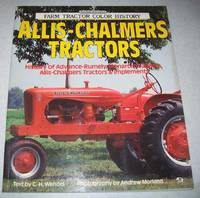 Allis-Chalmers Tractors: History of Advance-Rumley, Monarch Crawlers, Allis-Chalmers Tractors and Implements (Farm Tractor Color History) by C.H. Wendel - Paperback - 1992 - from Easy Chair Books (SKU: 166574)