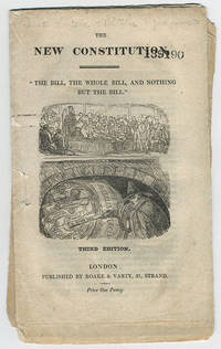 """The new constitution. """"The bill, the whole bill, and nothing but the bill."""" Third edition."""