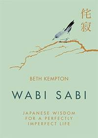 Wabi Sabi: Japanese Wisdom for a Perfectly Imperfect Life by Beth Kempton - Hardcover - from The Saint Bookstore (SKU: A9780349421001)