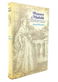 PRINCESS MATHILDE by Joanna Richardson - Hardcover - 1969 - from Rare Book Cellar (SKU: 135929)