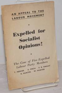 An Appeal to the Labour Movement: Expelled for Socialist Opinions! The Case of Five Expelled Labour Party Members, T. Mercer, D. Finch, E.R. Knight, R. Hunter, W. Hunter