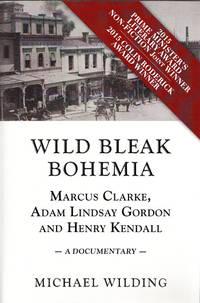 Wild Bleak Bohemia: Marcus Clarke, Adam Lindsay Gordon & Henry Kendall  A Documentary