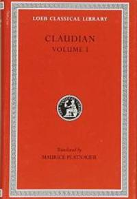 Claudian: Volume I (Loeb Classical Library No. 135)