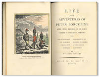 LIFE AND ADVENTURES OF PETER PORCUPINE WITH OTHER RECORDS OF HIS EARLY CAREER IN ENGLAND & AMERICA...
