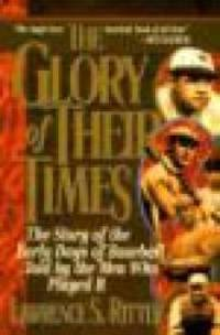 image of Glory of Their Times, The : The Story of Baseball Told By the Men Who Played It