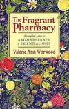 The Fragrant Pharmacy - a Complete Guide To Aromatherapy & Essential Oils