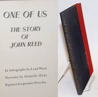 One of us; the story of John Reed. In lithographs by Lynd Ward, narrative by Granville Hicks