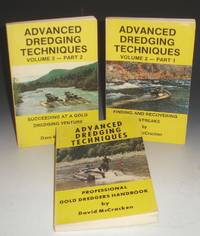 Advance Dredging Techniques: Professional Gold Dredgers Handbook. Finding and Recovering Paystreaks and Succeeding at a Gold Dredging Venture