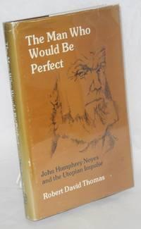 The man who would be perfect; John Humphrey Noyes and the utopian impulse