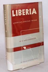 Liberia; America's African friend by  R. Earle Anderson - Hardcover - 1952 - from Bolerium Books Inc., ABAA/ILAB and Biblio.co.uk