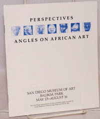 Perspectives; angles on African art;  San Diego Museum of Art May 23 - August 16