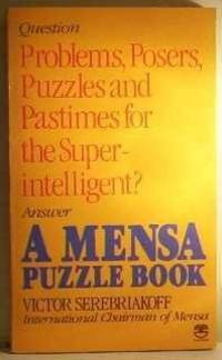 A MENSA PUZZLE BOOK: Problems, Powers, Puzzles and Pastimes for the  Superintelligent?