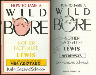 HOW TO TAME A WILD BORE AND OTHER FACTS OF LIFE WITH LEWIS The Semi-True Confessions of the Third Mrs. Grizzard, Schmook, Kathy Grizzard
