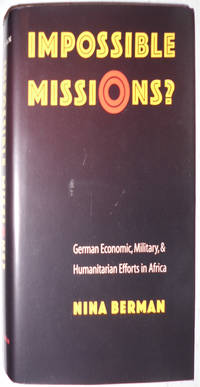 Impossible Missions?: German Economic, Military, and Humanitarian Efforts in Africa (Texts and Contexts)