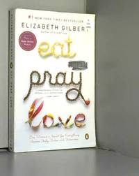 Eat Pray Love 10th-Anniversary Edition: One Woman's Search for Everything Across Italy, India and...