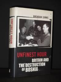 Unfinest Hour: Britain and the Destruction of Bosnia