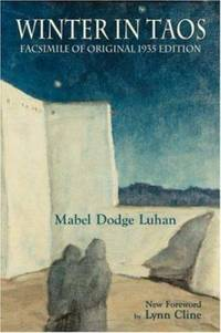 Winter in Taos : Facsimile of Original 1935 Edition by Mabel Dodge Luhan - 2008