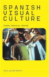 Spanish Visual Culture: Cinema  Television  Internet